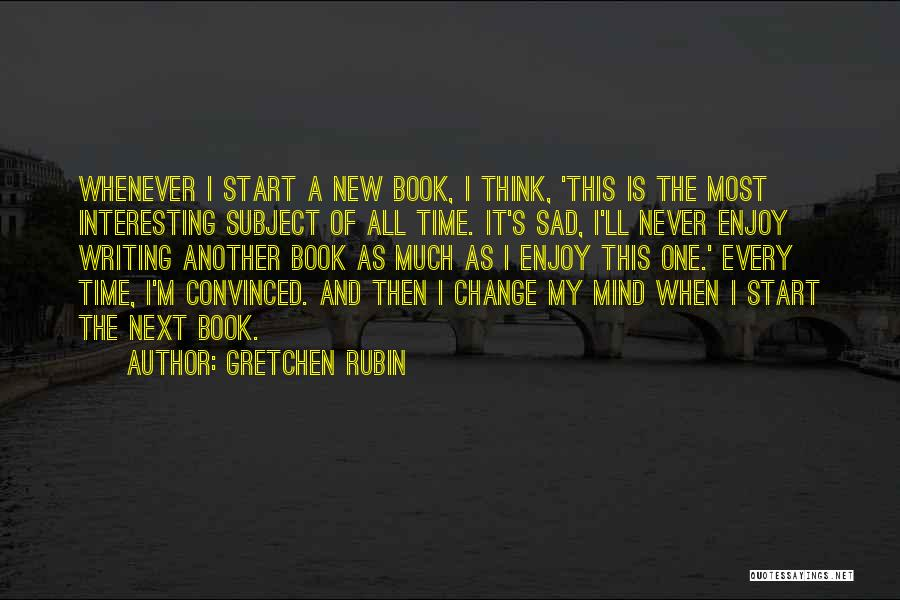 Sad But Interesting Quotes By Gretchen Rubin