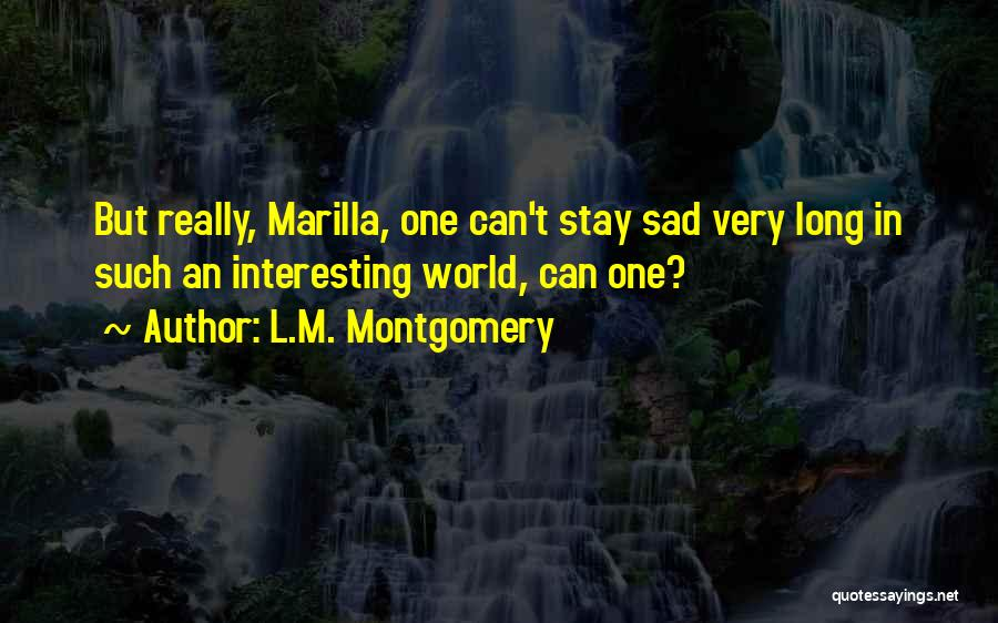 Sad But Interesting Quotes By L.M. Montgomery