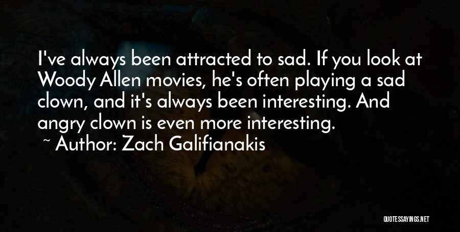 Sad But Interesting Quotes By Zach Galifianakis