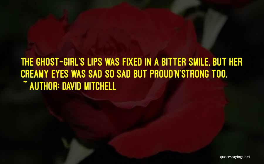 Sad But Strong Quotes By David Mitchell