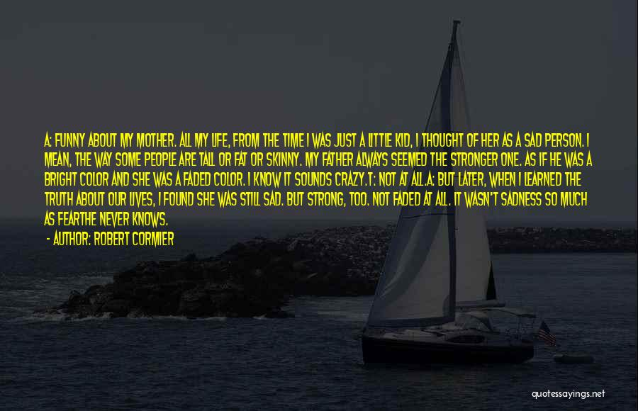 Sad But Strong Quotes By Robert Cormier