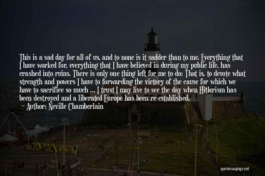 Sad Destroyed Quotes By Neville Chamberlain