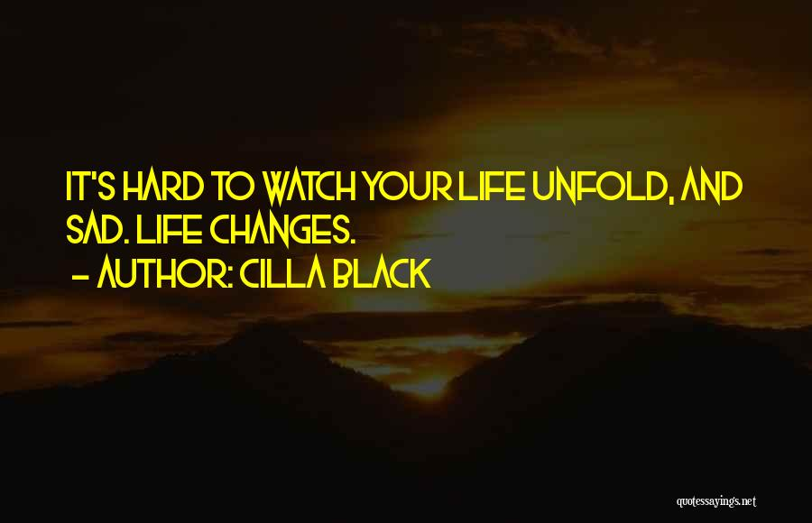 Sad Life Changes Quotes By Cilla Black