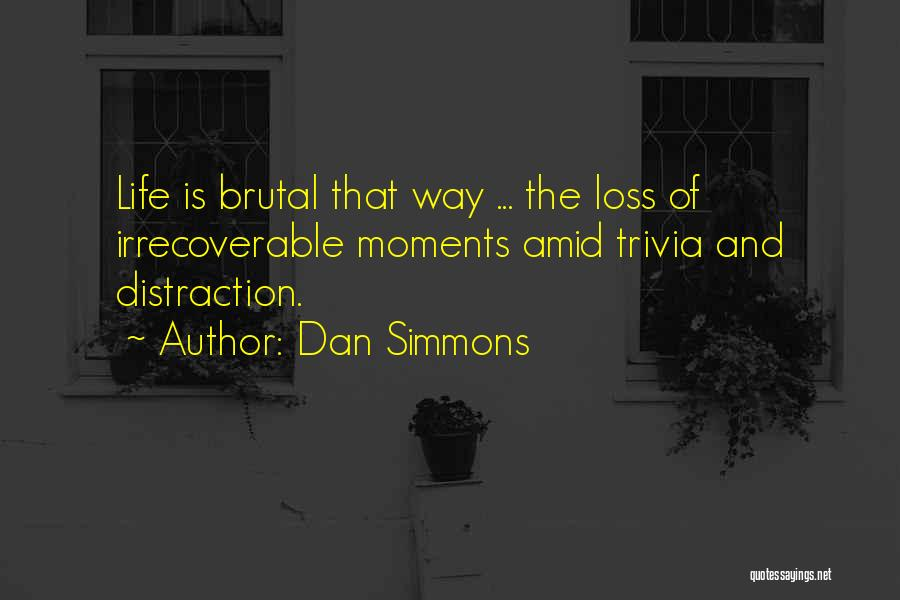 Sad Life Moments Quotes By Dan Simmons