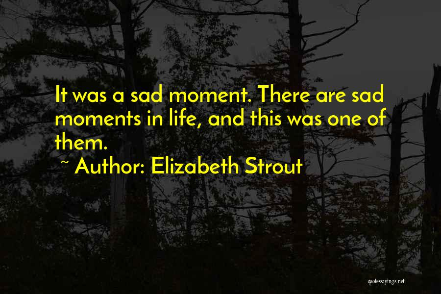 Sad Life Moments Quotes By Elizabeth Strout