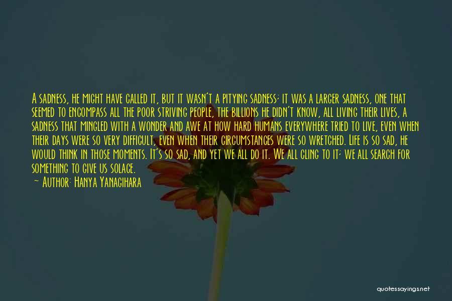 Sad Life Moments Quotes By Hanya Yanagihara