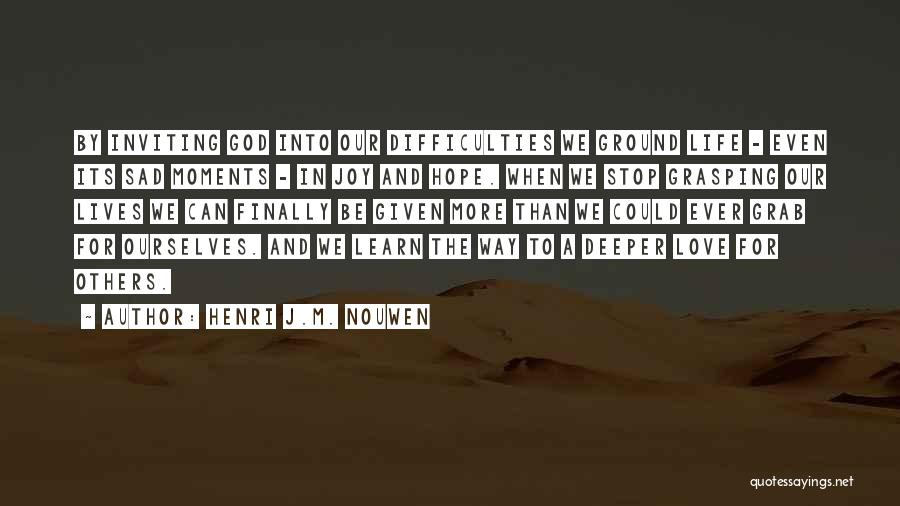 Sad Life Moments Quotes By Henri J.M. Nouwen