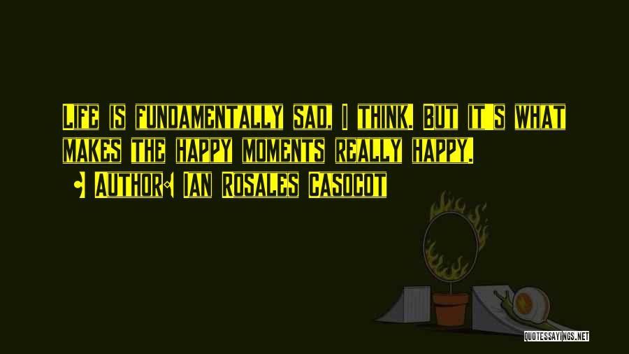 Sad Life Moments Quotes By Ian Rosales Casocot