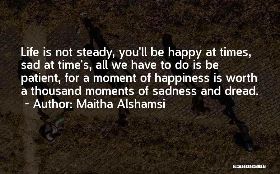 Sad Life Moments Quotes By Maitha Alshamsi