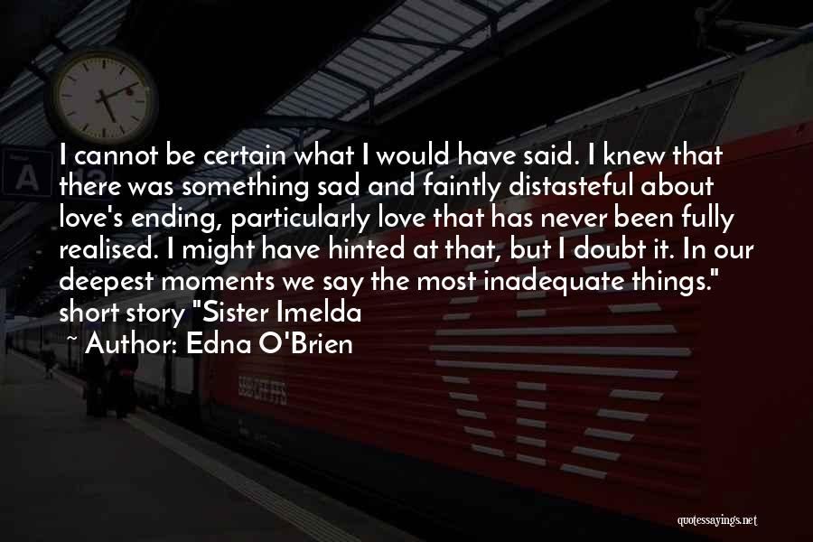 Sad Love Short Quotes By Edna O'Brien