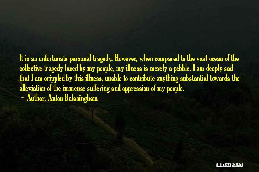 Sad Quotes By Anton Balasingham