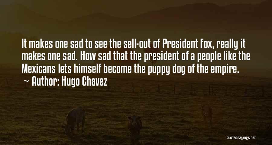 Sad Quotes By Hugo Chavez