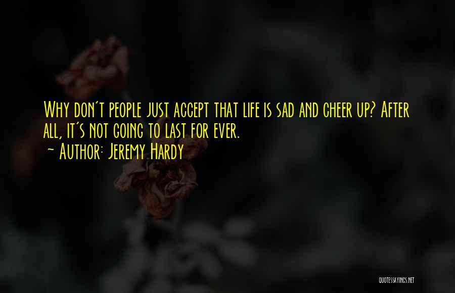 Sad Quotes By Jeremy Hardy