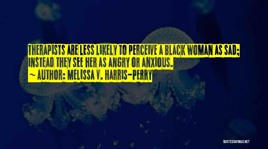 Sad Quotes By Melissa V. Harris-Perry
