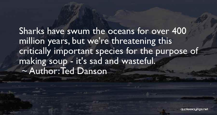 Sad Quotes By Ted Danson
