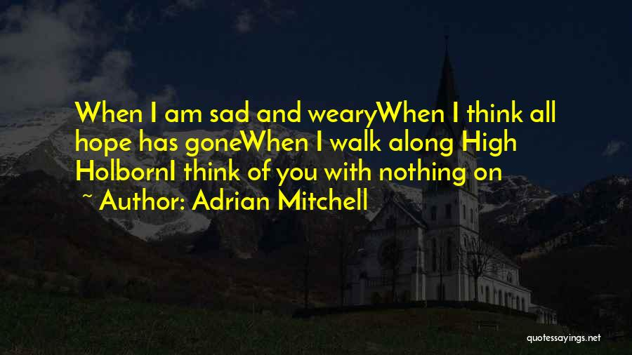 Sad Thinking Quotes By Adrian Mitchell