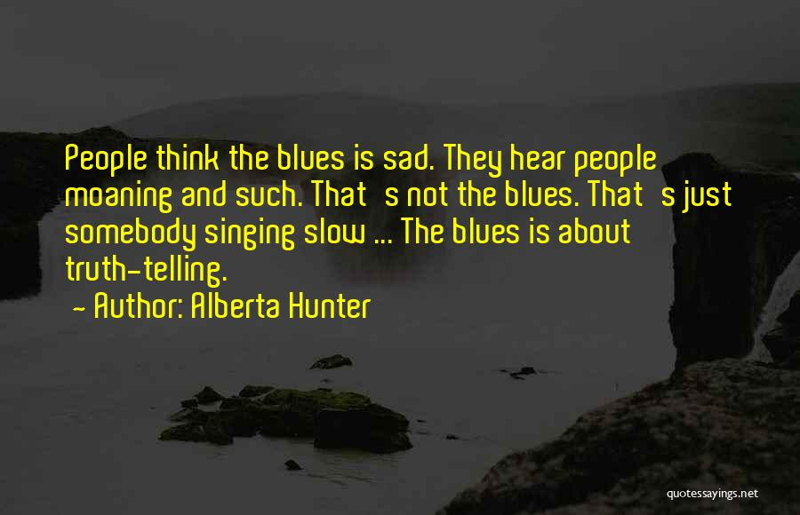 Sad Thinking Quotes By Alberta Hunter