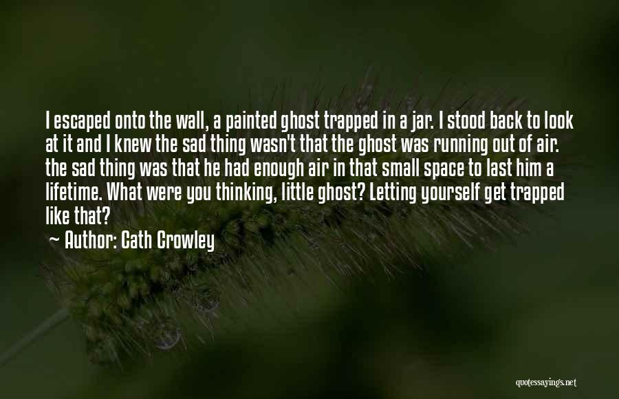 Sad Thinking Quotes By Cath Crowley