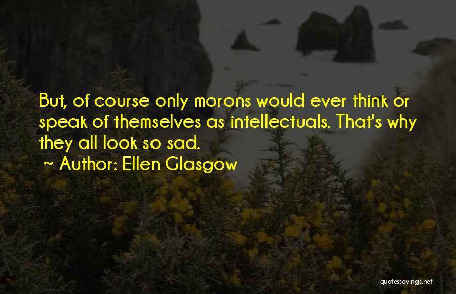 Sad Thinking Quotes By Ellen Glasgow