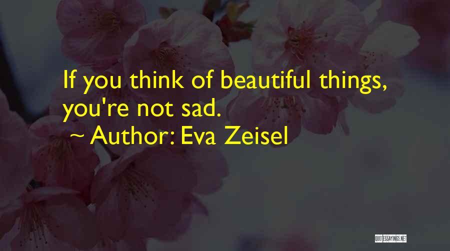Sad Thinking Quotes By Eva Zeisel