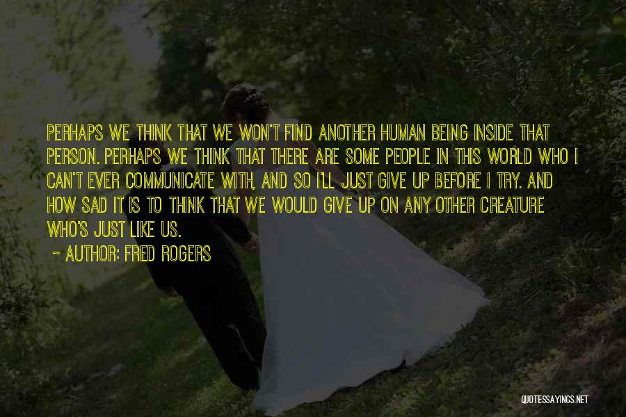 Sad Thinking Quotes By Fred Rogers