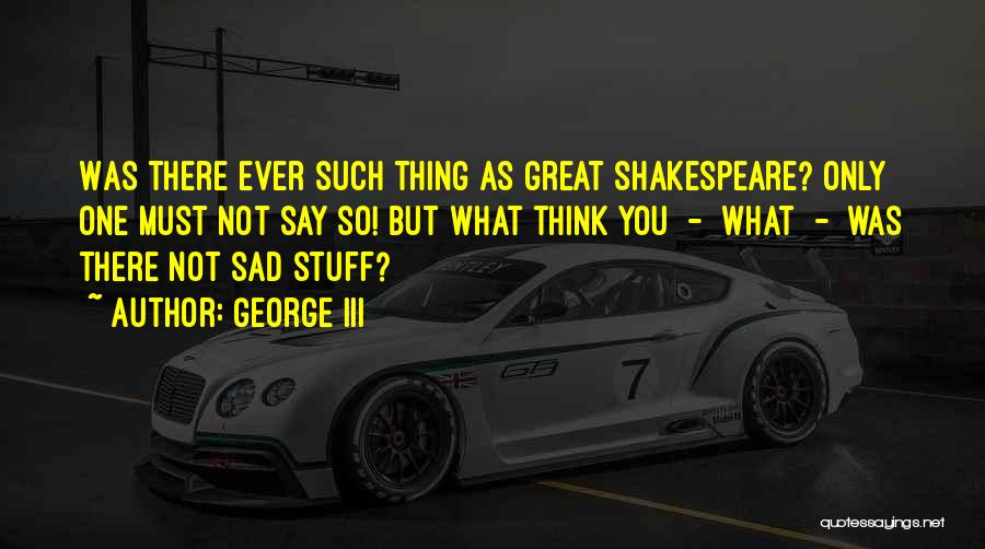 Sad Thinking Quotes By George III