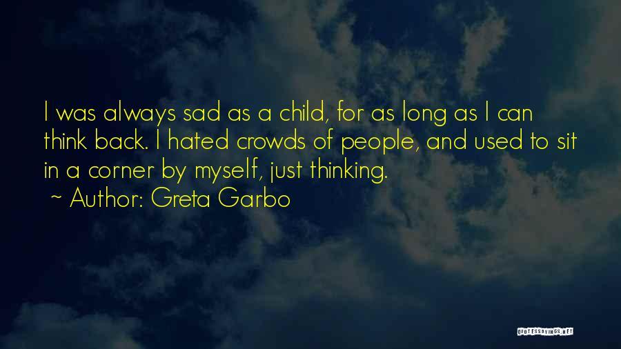 Sad Thinking Quotes By Greta Garbo