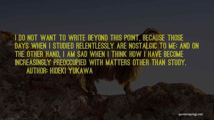 Sad Thinking Quotes By Hideki Yukawa