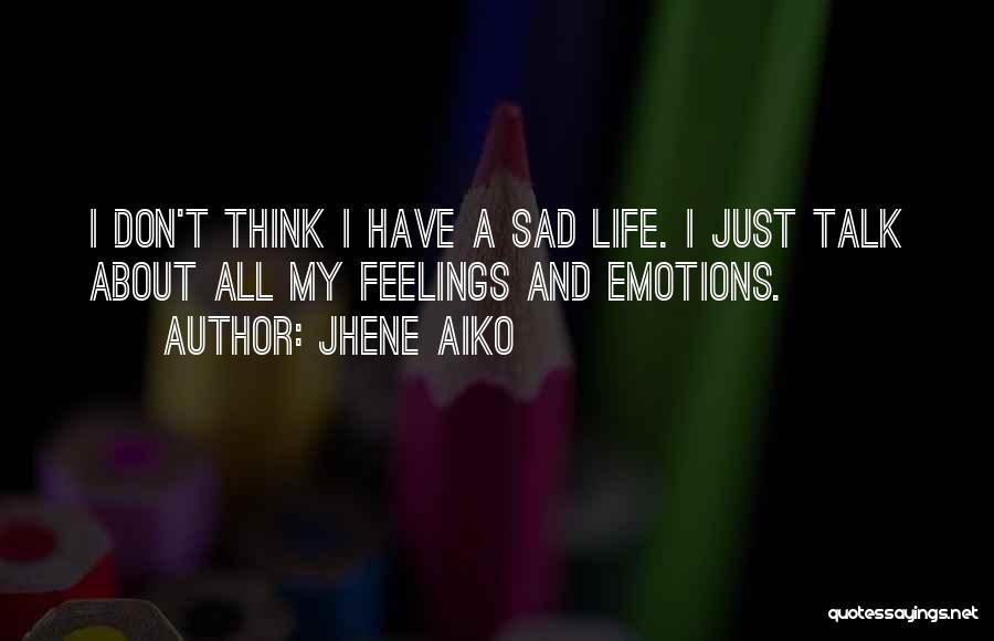 Sad Thinking Quotes By Jhene Aiko