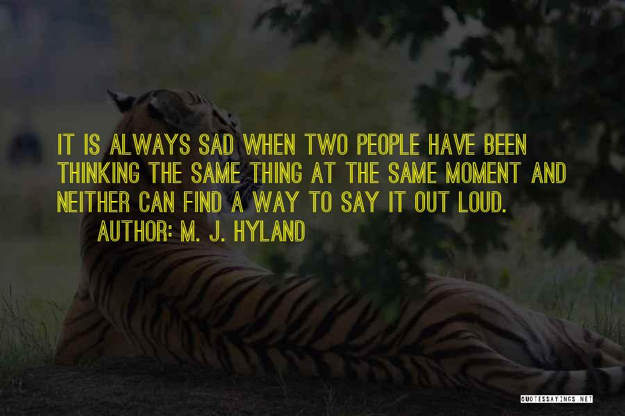 Sad Thinking Quotes By M. J. Hyland