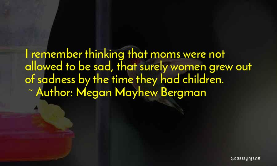 Sad Thinking Quotes By Megan Mayhew Bergman