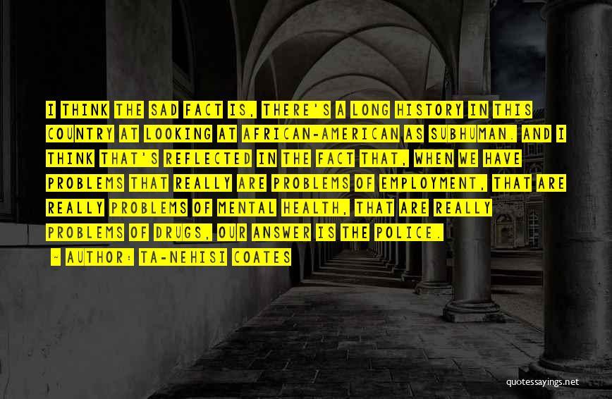 Sad Thinking Quotes By Ta-Nehisi Coates