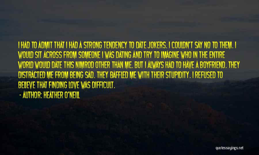 Sad With Boyfriend Quotes By Heather O'Neill