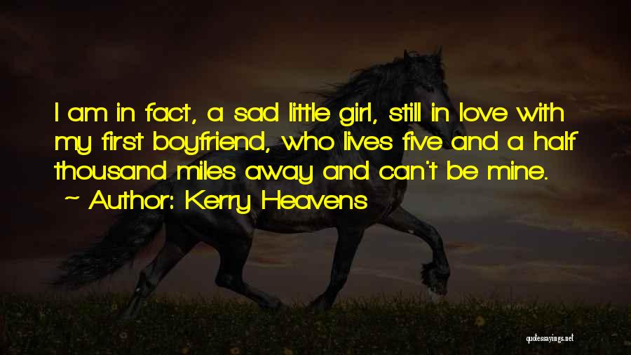 Sad With Boyfriend Quotes By Kerry Heavens