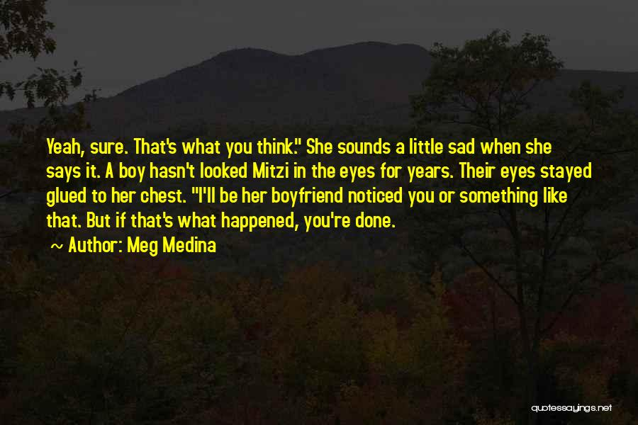 Sad With Boyfriend Quotes By Meg Medina