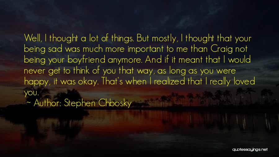 Sad With Boyfriend Quotes By Stephen Chbosky