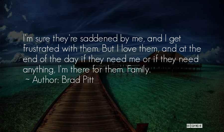 Saddened Love Quotes By Brad Pitt