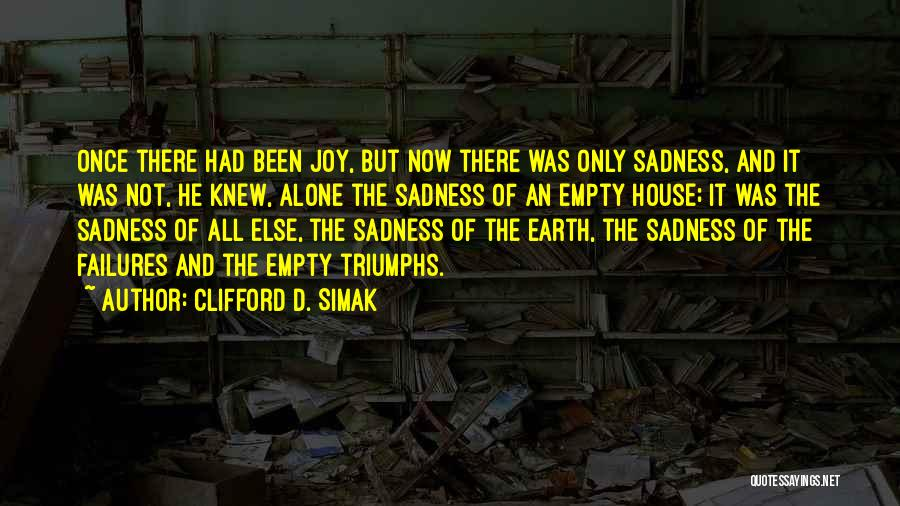 Sadness And Joy Quotes By Clifford D. Simak