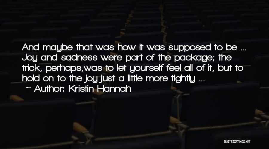 Sadness And Joy Quotes By Kristin Hannah