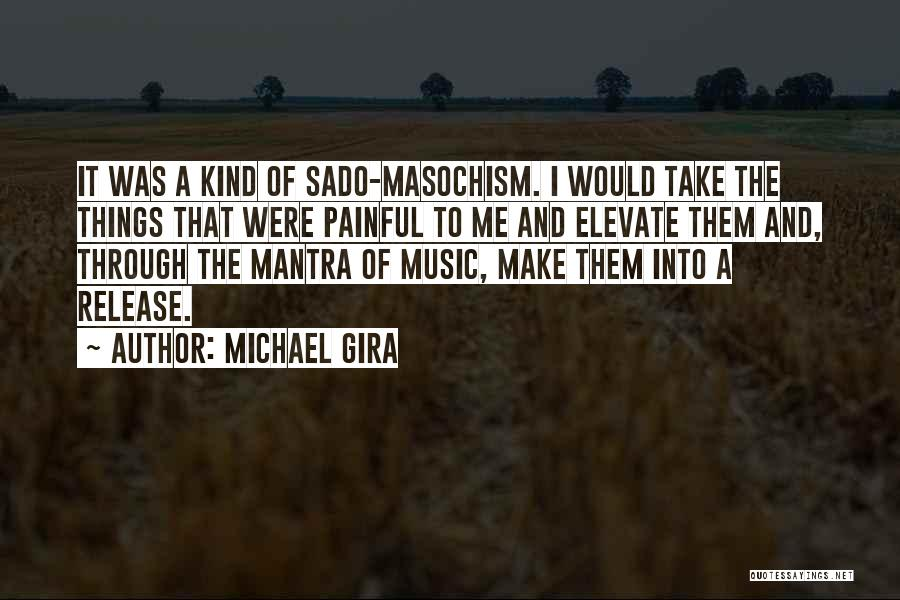 Sado Masochism Quotes By Michael Gira