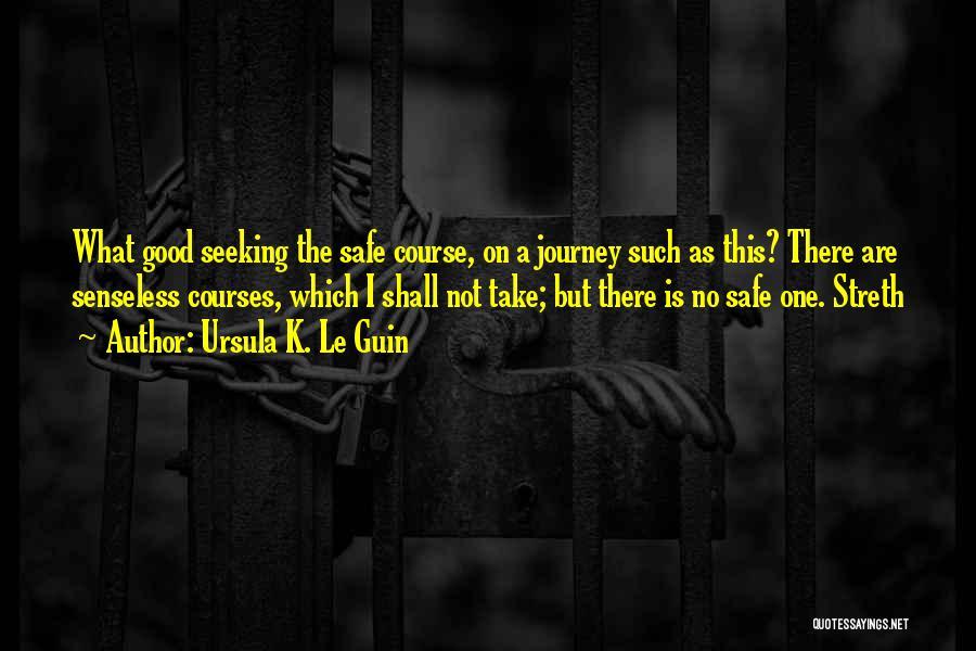 Safe Journey Quotes By Ursula K. Le Guin