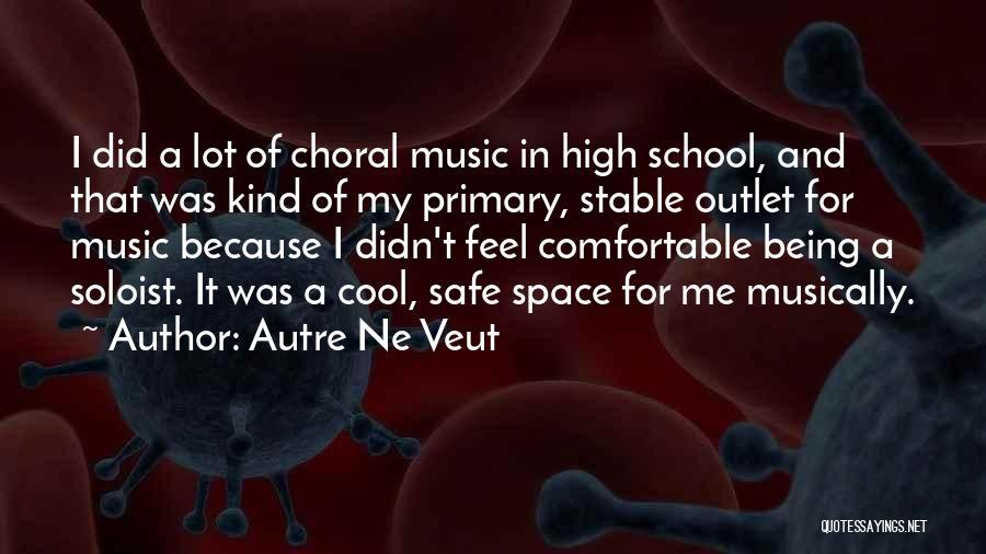 Safe Space Quotes By Autre Ne Veut