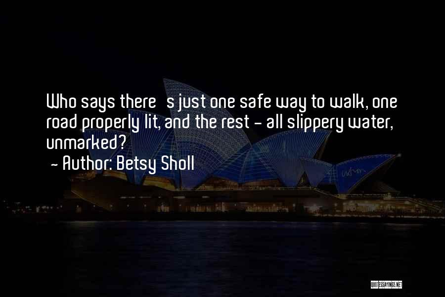 Safety And Risk Quotes By Betsy Sholl