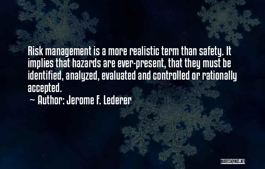 Safety And Risk Quotes By Jerome F. Lederer