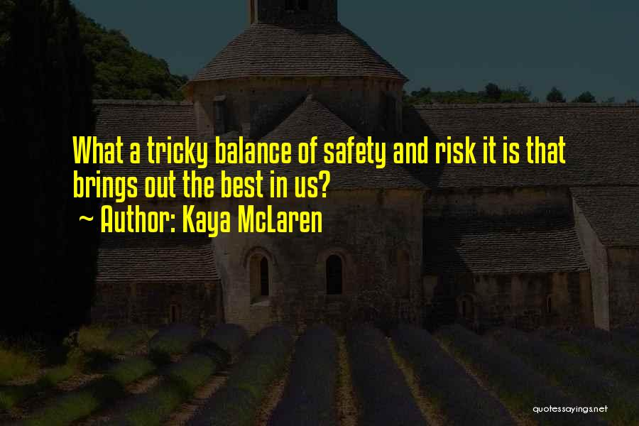 Safety And Risk Quotes By Kaya McLaren
