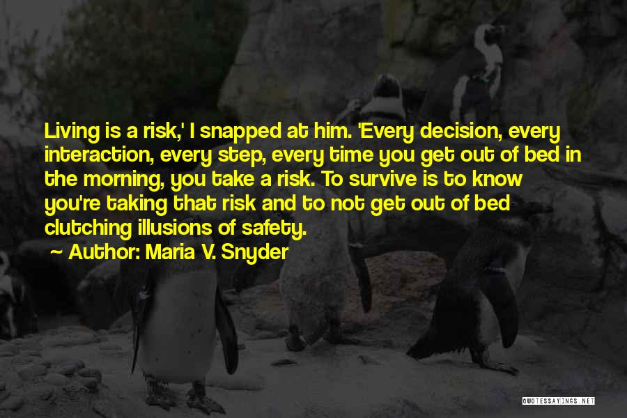 Safety And Risk Quotes By Maria V. Snyder