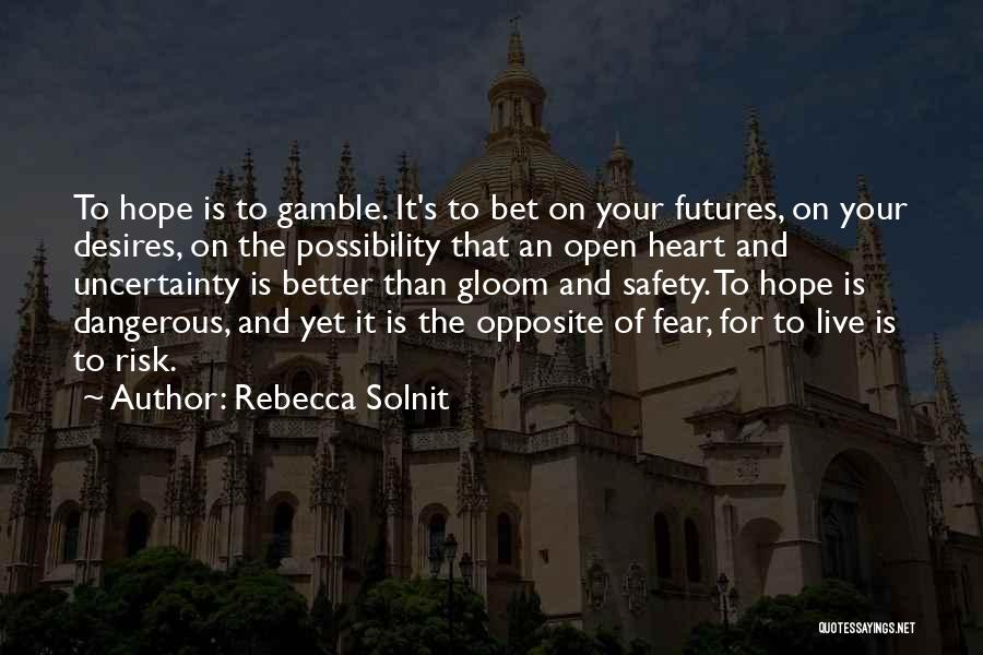 Safety And Risk Quotes By Rebecca Solnit
