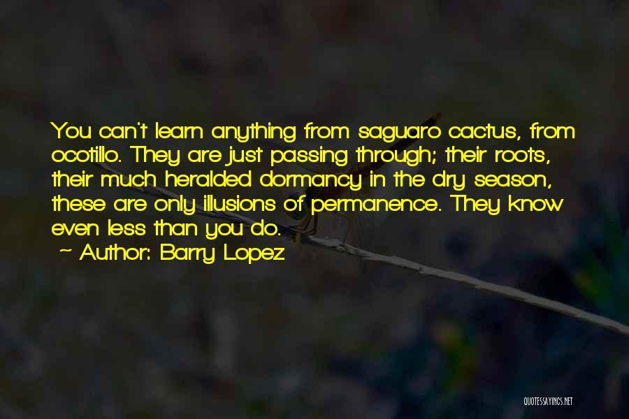 Saguaro Cactus Quotes By Barry Lopez