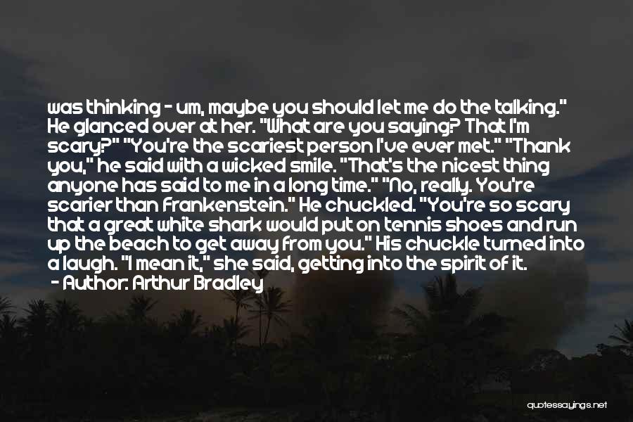 Said No Man Ever Quotes By Arthur Bradley