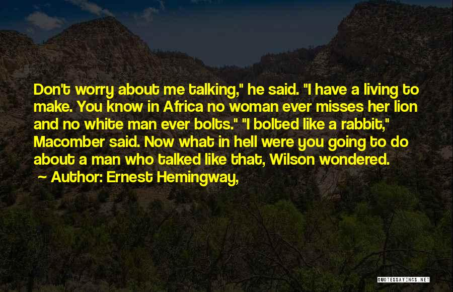 Said No Man Ever Quotes By Ernest Hemingway,